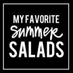 My Favorite Summer Salads