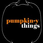 Pumpkin-y Things!