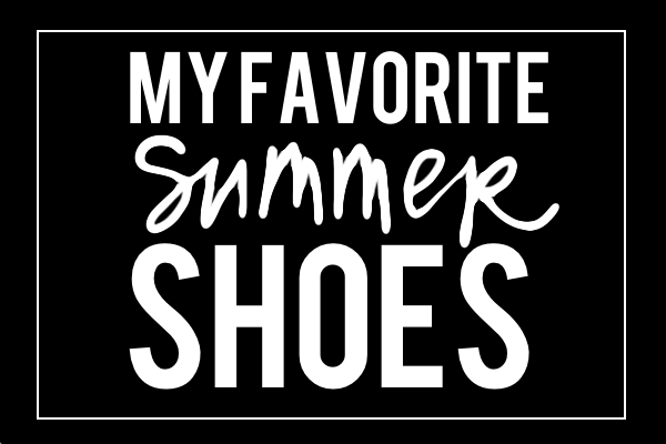 Outfitting: My Favorite Summer Shoes