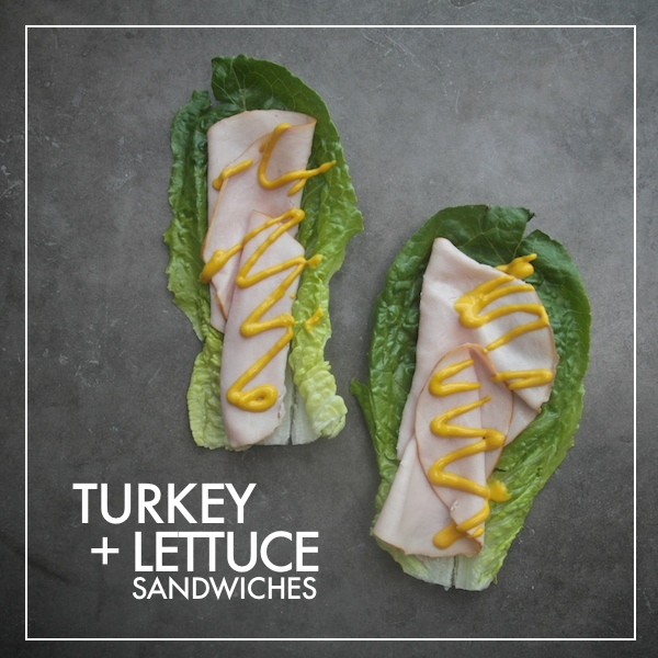 TURKEY + LETTUCE SANDWICHES