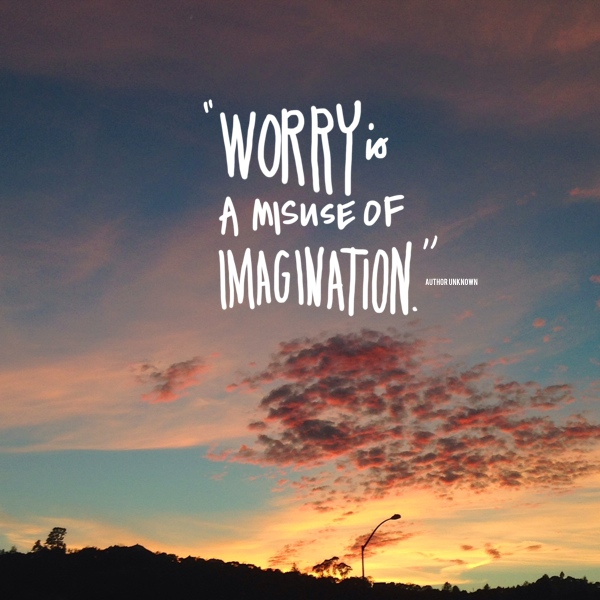Worry is a misuse of imagination // shutterbean