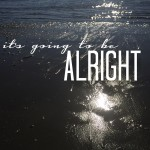 it's going to be alright // shutterbean