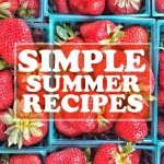 A collection of Simple Summer Recipes because who wants to spend all Summer in a hot kitchen??! Find more on Shutterbean.com