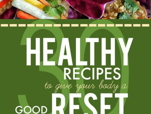 30 + Healthy Recipes to give your body a good RESET! See more on Shutterbean.com