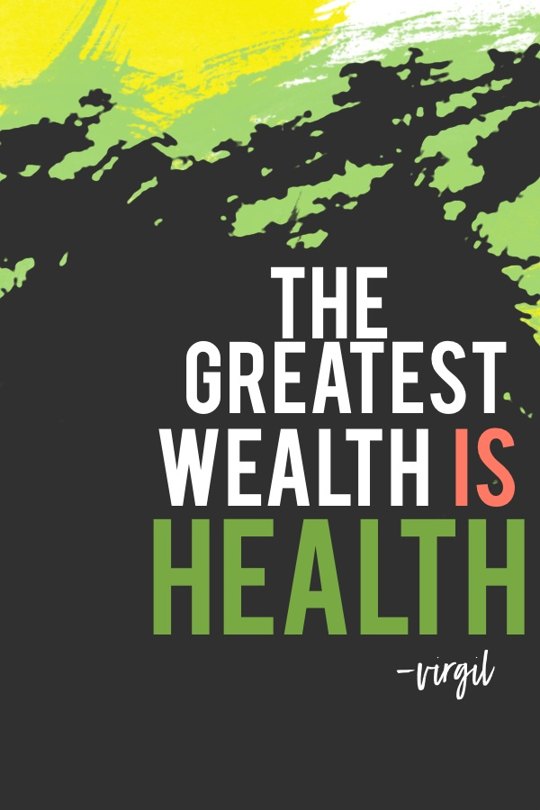 the greatest wealth is health Virgil — 'the greatest wealth is health' to see what your friends thought of this quote, please sign up.