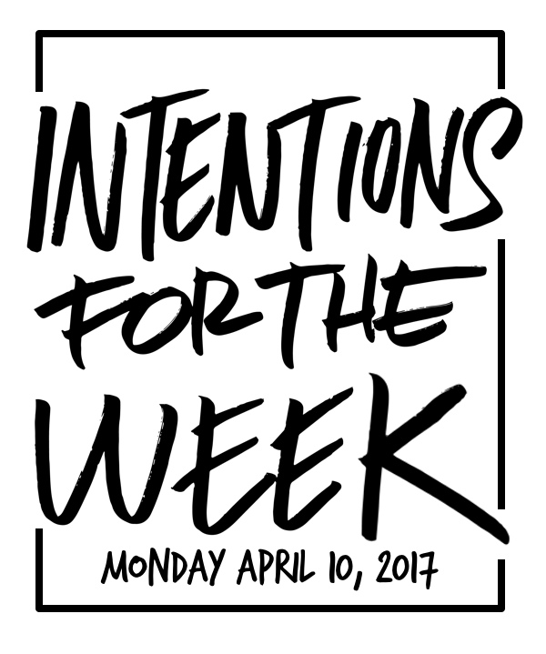 Intentions for the Week of April 20, 2017- More on Shutterbean.com!