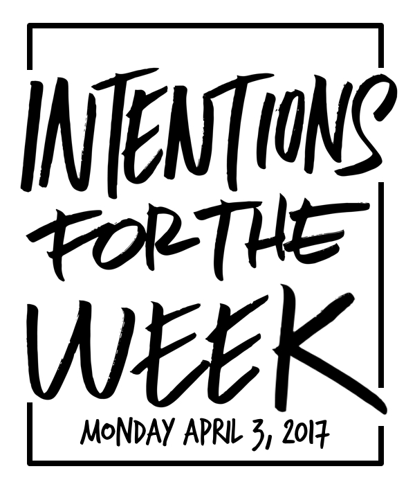 Intentions for the Week is a list of things to do this week from Tracy of Shutterbean.com. All good work starts with a good list!