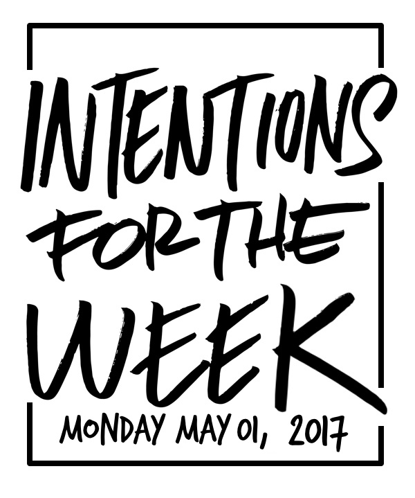 Intentions for the Week - May 1, 2017 on Shutterbean.com