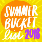 Tracy from Shutterbean shares her Summer Bucket List for 2018. You can make yours too!