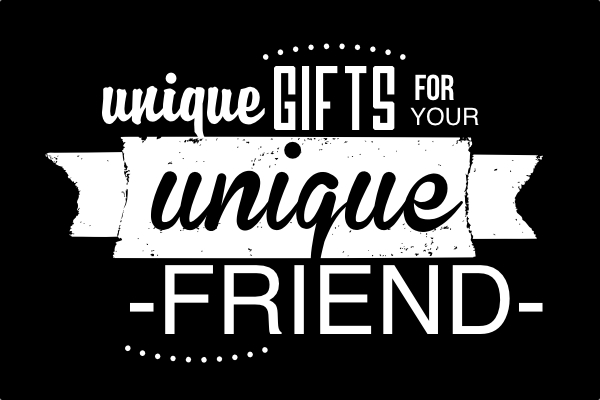 Unique Gifts for your Unique Friend