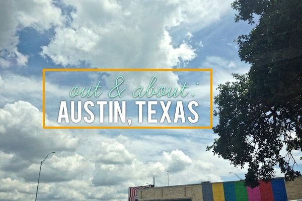 Out & About: Austin, Texas