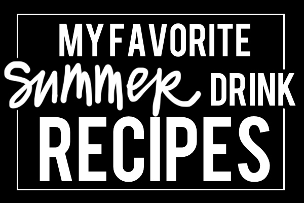 My Favorite Summer Drinks Recipes