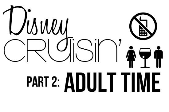 Disney Cruisin' Part 2: Adult Time