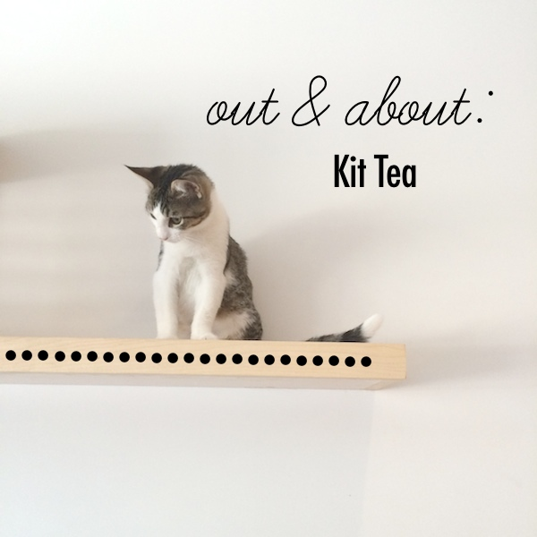 Out & About: Kit Tea