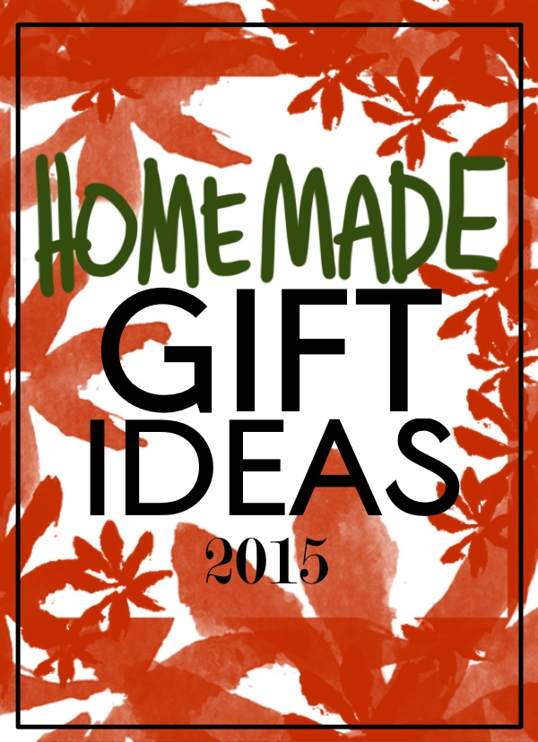 Homemade Gift Ideas 2015