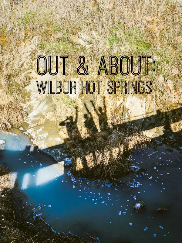 Out & About: Wilbur Hot Springs