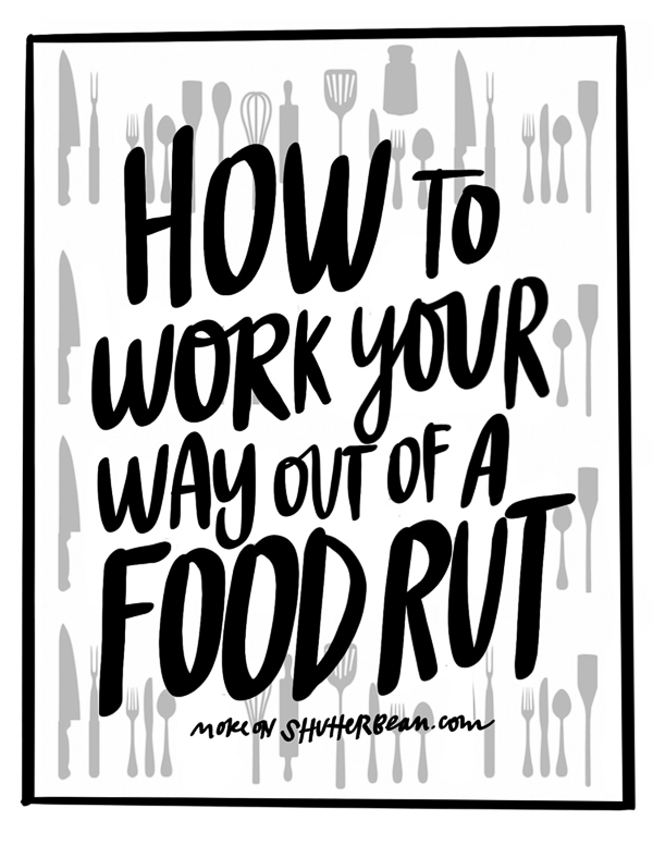 How to Work Your Way Out of a Food Rut