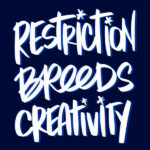Restriction Breeds Creativity // lettered by Tracy Benjamin for I LOVE LISTS on Shutterbean.com
