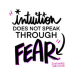Intuition does not speak through fear