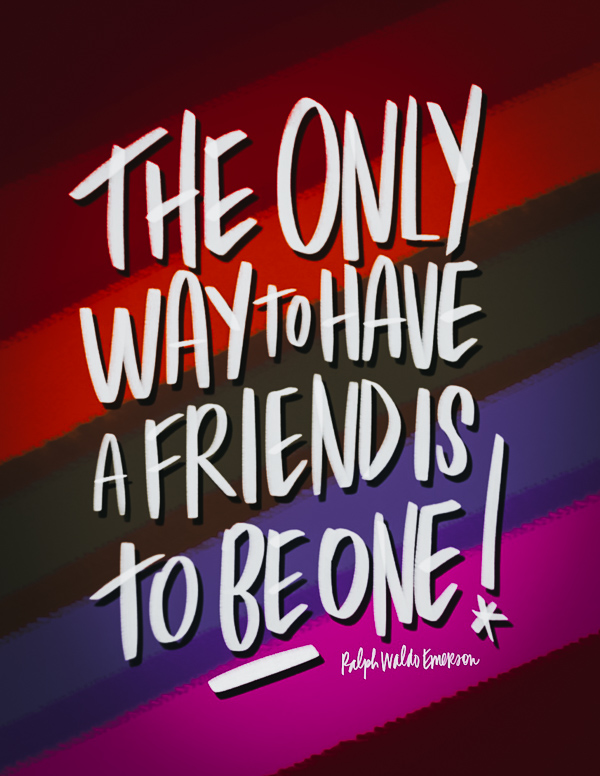 The only way to have a friend is to be one! // i love litst artwork by Tracy Benjamin