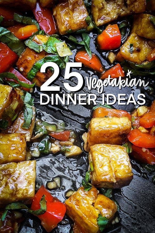 25 Vegetarian Dinner Ideas