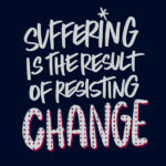 Suffering is the result of resisting change - I love lists // shutterbean.com
