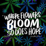 Where Flowers Bloom, So Does Hope. - I love lists art by Tracy Benjamin of Shutterbean.com