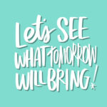 Let's See What Tomorrow Will Bring! // i love lists art by Tracy Benjamin of shutterbean.com